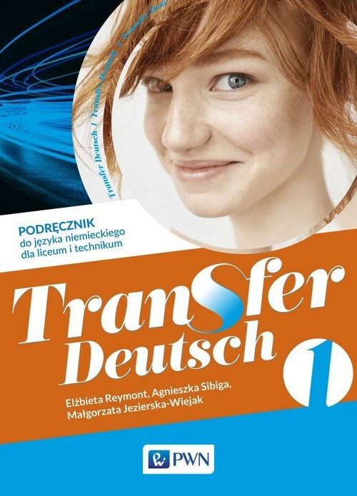 okładka Transfer Deutsch 1 Podręcznik do języka niemieckiego Liceum i technikum. Szkoła ponadpodstawowaksiążka      Elżbieta Reymont, Agnieszka Sibiga, Jezierska