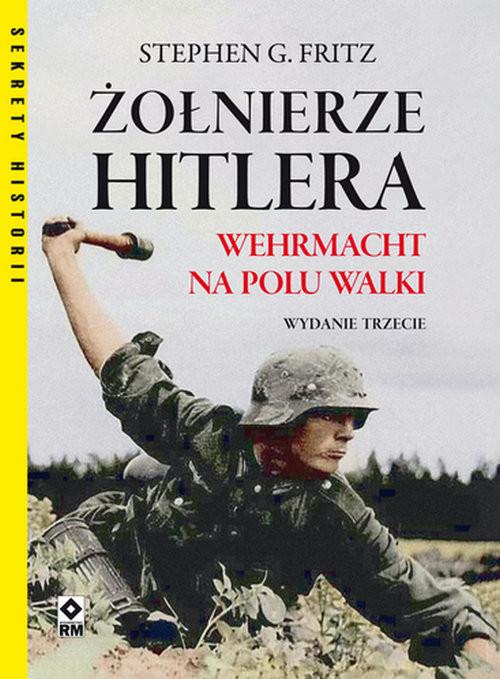 okładka Żołnierze Hitlera. Wermacht na polu walki., Książka | Stephen G. Fritz