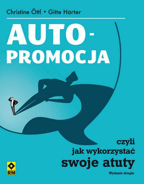 okładka Autopromocja czyli jak wykorzystać swoje atuty, Książka | Christine Ottl, Gitte Harter
