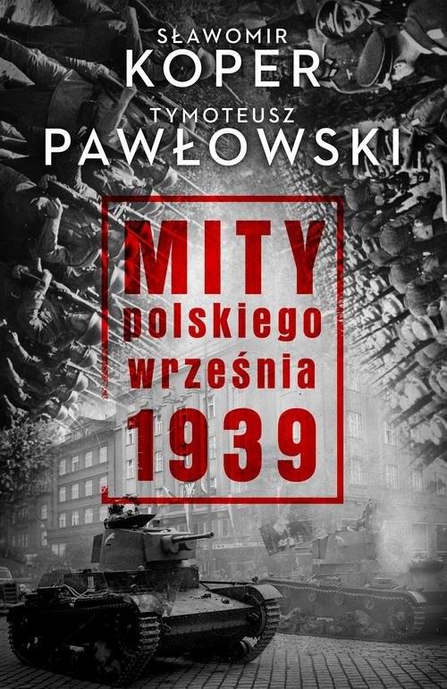 okładka Mity polskiego września 1939, Książka | Sławomir Koper, Tymoteusz Pawłowski