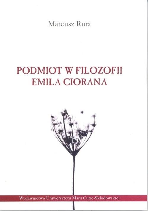 okładka Podmiot w filozofii Emila Ciorana, Książka | Rura Mateusz