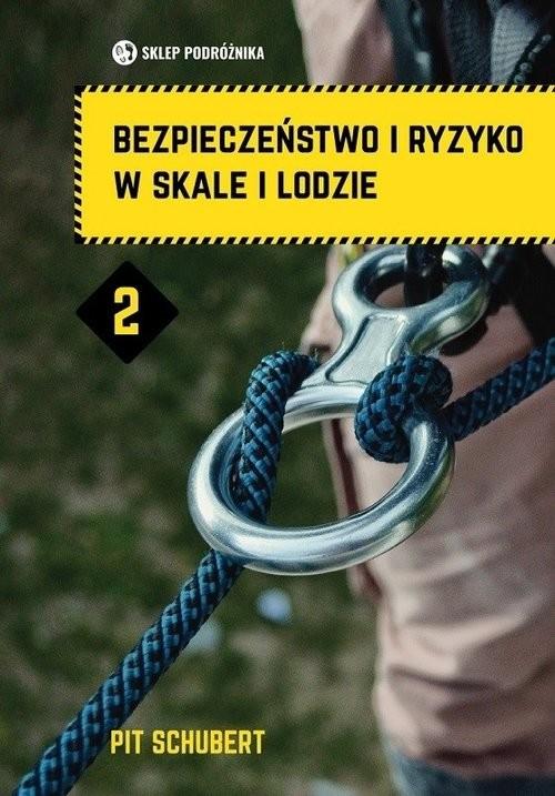 okładka Bezpieczeństwo i ryzyko w skale i lodzie Tom 2, Książka | Schubert Pit