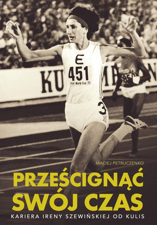 okładka Prześcignąć swój czas Kariera Ireny Szewińskiej od kulis, Książka | Petruczenko Maciej