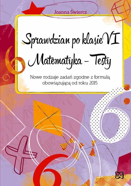 okładka Sprawdzian po klasie VI  Matematyka Testy Nowe rodzaje zadań zgodne z formułą obowiązującą od roku 2015, Książka | Świercz Joanna
