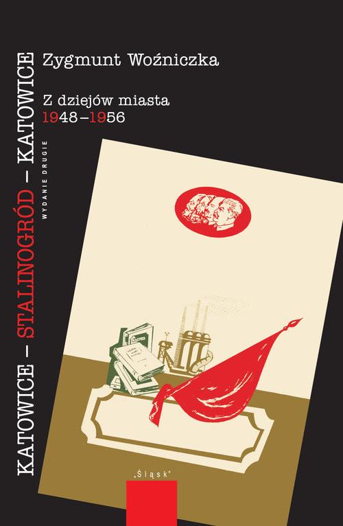 okładka Katowice-Stalinogród-Katowice Z dziejów miasta 1948-1956, Książka | Woźniczka Zygmunt
