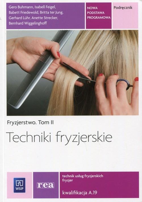 okładka Techniki fryzjerskie Fryzjerstwo Tom 2 Podręcznik Kwalifikacja A.19 Technik usług fryzjerskich. Szkoła ponadgimnazjalna, Książka |