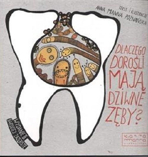 okładka Dlaczego dorośli mają dziwne zęby?, Książka   Poznańska Anna