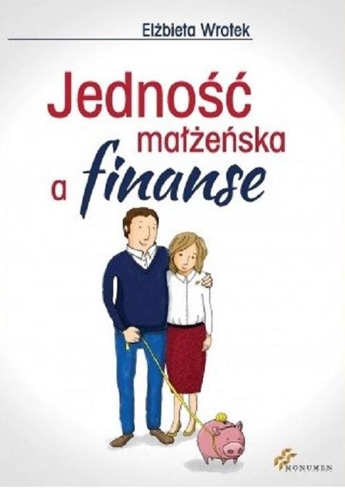 okładka Jedność małżeńska a finanse, Książka | Wrotek Elżbieta