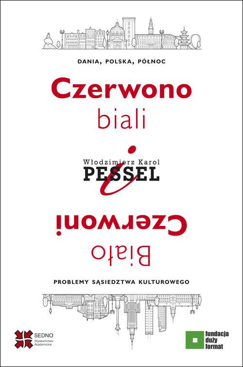 okładka Czerwono-biali i Biało-Czerwoni. Dania, Polska, Północ – problemy sąsiedztwa kulturowego, Książka | Włodzimierz Karol Pessel