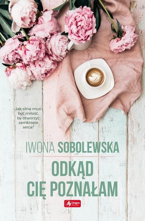 okładka Odkąd cię poznałam, Książka | Iwona Sobolewska