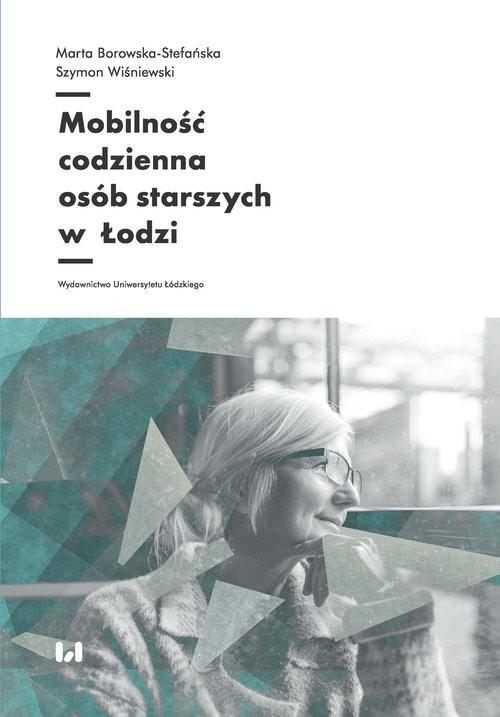okładka Mobilność codzienna osób starszych w Łodzi, Książka | Marta Borowska-Stefańska, Szymon Wiśniewski