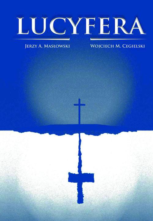 okładka Lucyfera, Książka   Jerzy A. Masłowski, Wojciech M. Cegielski