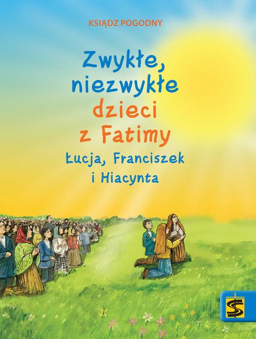 okładka Zwykłe niezwykłe dzieci z Fatimy Łucja Franciszek i Hiacynta, Książka |