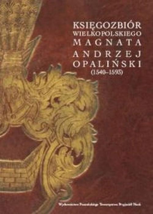 okładka Księgozbiór wielkopolskiego magnata Andrzej Opaliński (1540-1593), Książka |
