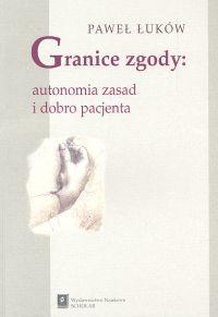 okładka Granice zgody Autonomia zasad i dobro pacjenta, Książka | Łuków Paweł