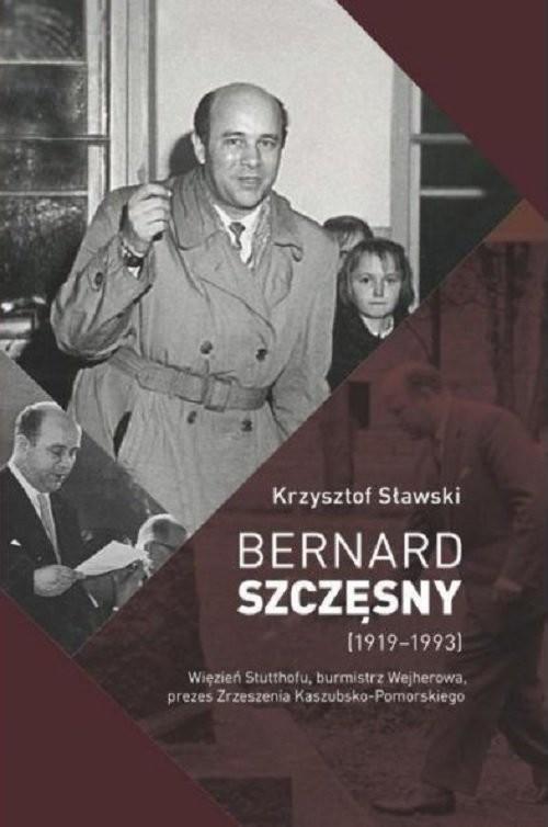okładka Bernard Szczęsny (1919-1993) Więzień Stutthofu, burmistrz Wejherowa, prezes Zrzeszenia Kaszubsko-Pomorskiego, Książka | Sławski Krzysztof