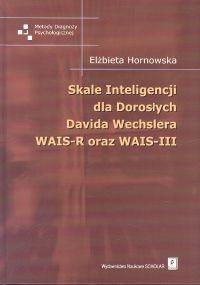 okładka Skale Inteligencji dla Dorosłych Davida Wechslera WAIS-R oraz WAIS-III, Książka | Hornowska Elżbieta
