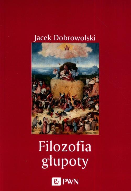 okładka Filozofia głupoty, Książka | Dobrowolski Jacek