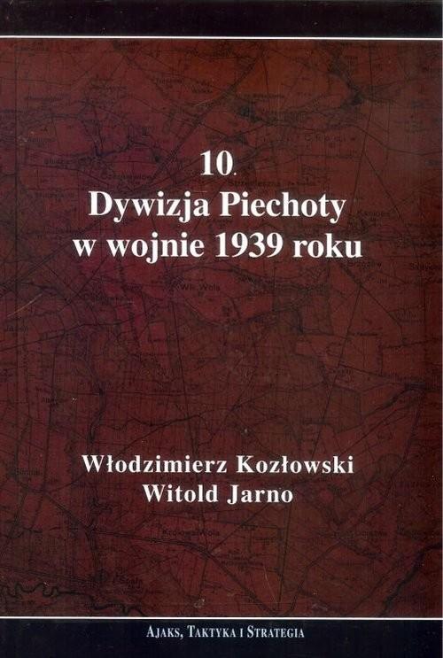 okładka 10 Dywizja Piechoty w wojnie 1939 roku, Książka | Włodzimierz Kozłowski, Witold Jarno