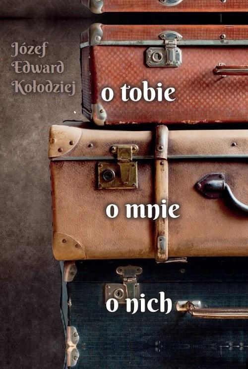 okładka O tobie, o mnie, o nichksiążka      Józef Edward Kołodziej