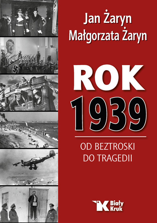 okładka Rok 1939 Od beztroski do tragedii, Książka | Jan Żaryn, Małgorzata Żaryn