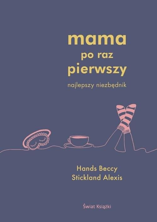 okładka Mama po raz pierwszy, Książka | Beccy Hands, Alexis Stickland
