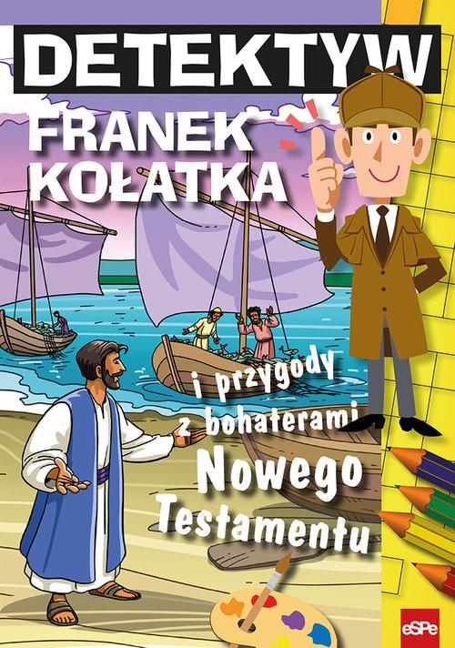 okładka Detektyw Franek Kołatka i przygody z bohaterami Nowego Testamentu, Książka | Wilk Michał