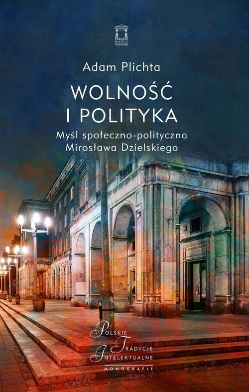 okładka Wolność i polityka Myśl społeczno-polityczna Mirosława Dzielskiego, Książka | Plichta Adam