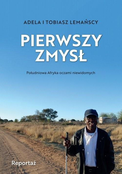okładka Pierwszy zmysł Południowa Afryka oczami niewidomych, Książka | Adela Lemańska, Tobiasz Lemański
