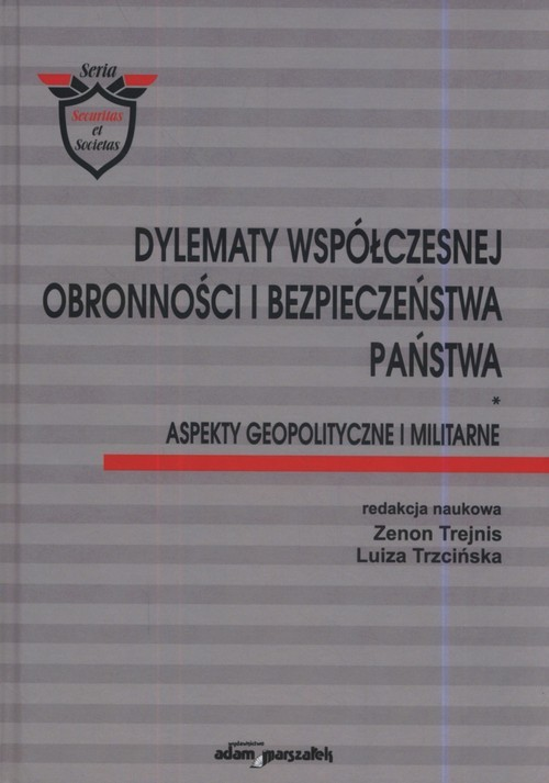 okładka Dylematy współczesnej obronności i bezpieczeństwa państwa Aspekty geopolityczne i militarne., Książka | Zenon Trejnis, Luiza Trzcińska