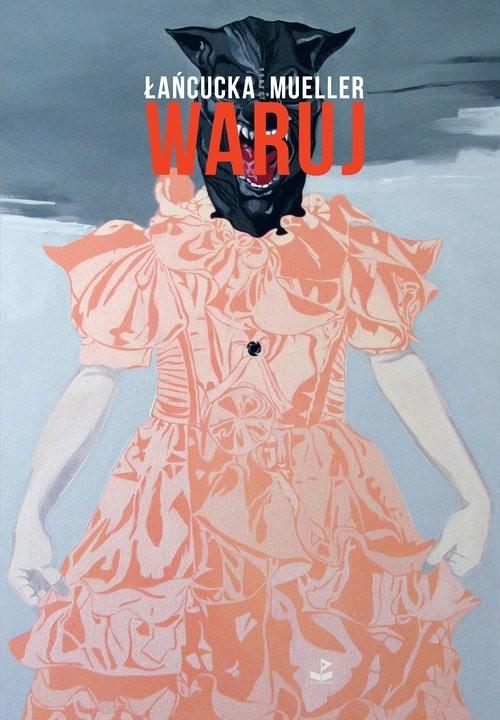 okładka Waruj, Książka | Joanna Mueller, Joanna Łańcucka