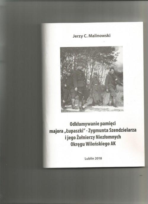 okładka Odkłamywanie pamięci majora,,ŁUPASZKI''-Zygmunta Szendzielarza, Książka | Jerzy C. Malinowski