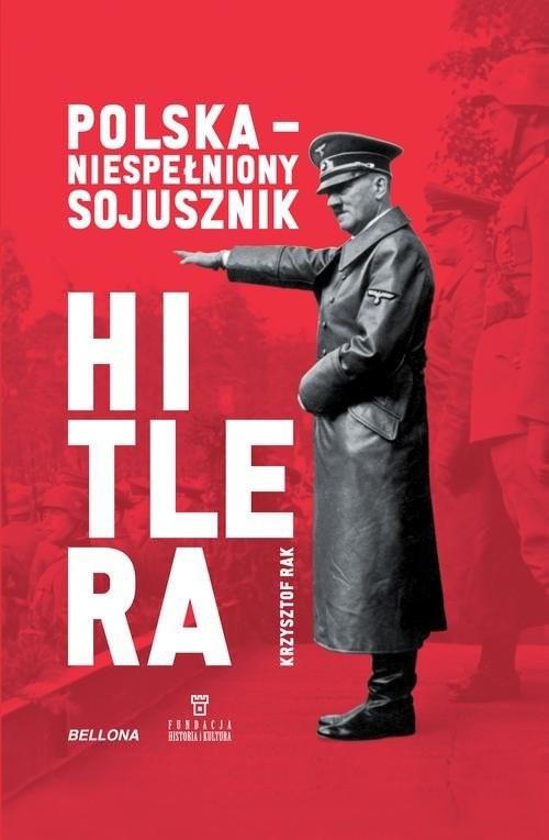okładka Polska Niespełniony sojusznik Hitlera, Książka | Krzysztof Grzegorz Rak