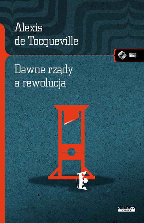 okładka Dawne rządy a rewolucja, Książka | Tocqueville Alexis de