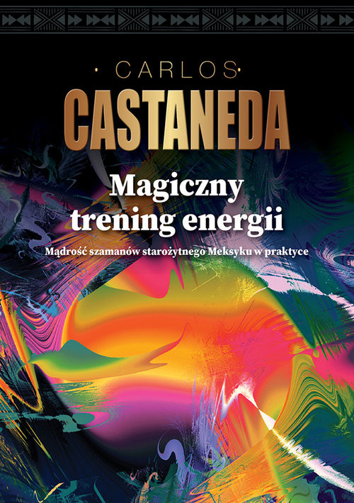 okładka Magiczny trening energii Mądrość szamanów starożytnego Meksyku w praktyce, Książka | Castaneda Carlos