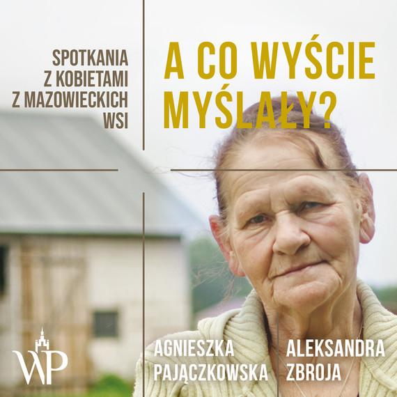 okładka A co wyście myślały?, Audiobook | Agnieszka Pajączkowska, Aleksandra Zbroja