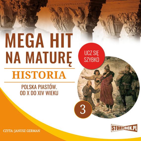 okładka Mega hit na maturę. Historia 3. Polska Piastów. Od X do XIV wieku, Audiobook | Krzysztof Pogorzelski