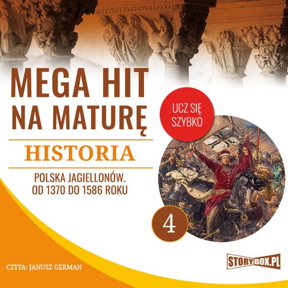 okładka Mega hit na maturę. Historia 4. Polska Jagiellonów. Od 1370 do 1586 roku, Audiobook | Krzysztof Pogorzelski