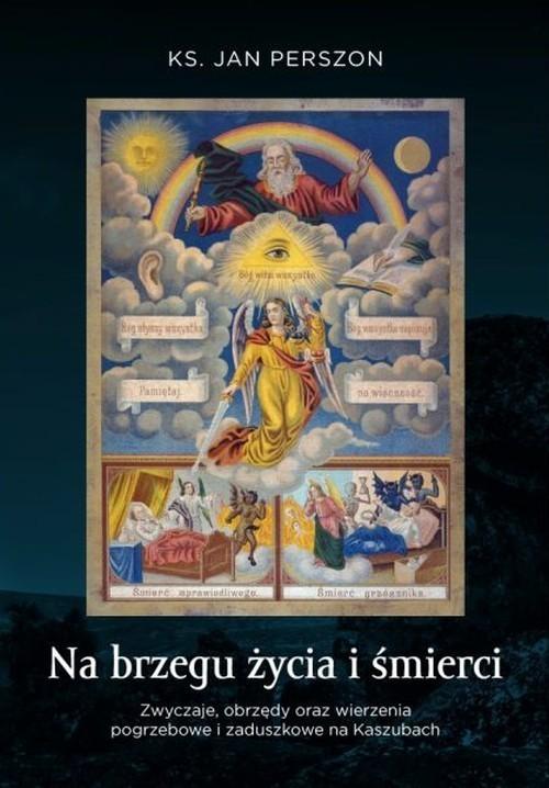 okładka Na brzegu życia i śmierci Zwyczaje, obrzędy oraz wierzenia pogrzebowe na Kaszubach., Książka | Perszon Jan