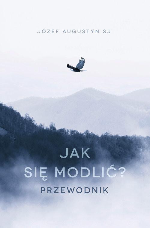 okładka Jak się modlić Przewodnik, Książka   Józef Augustyn SJ