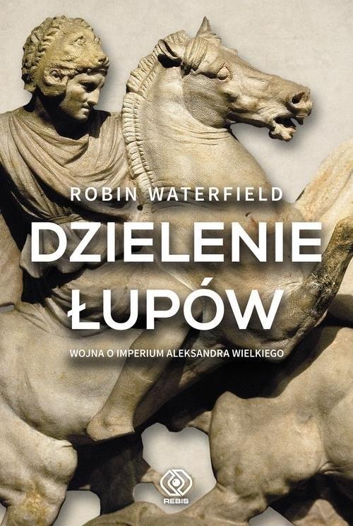 okładka Dzielenie łupów Wojna o imperium Aleksandra Wielkiego, Książka | Waterfield Robin