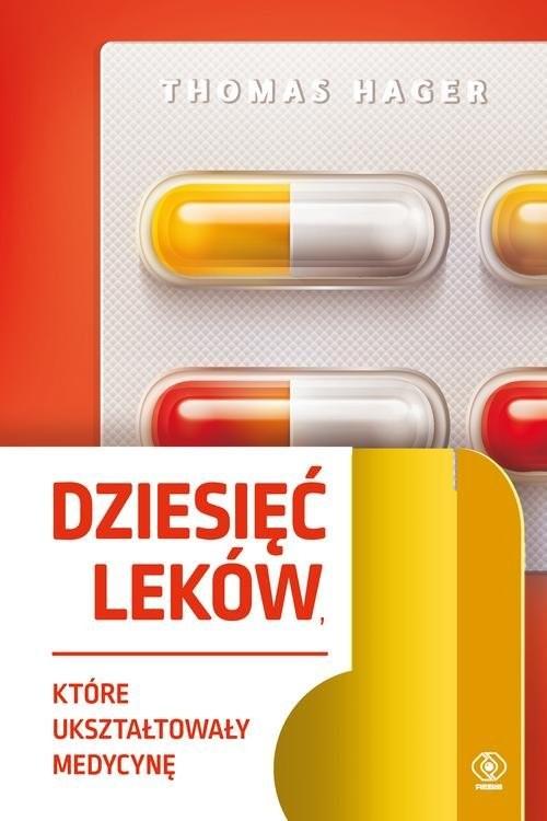 okładka Dziesięć leków które ukształtowały medycynę, Książka | Hager Thomas