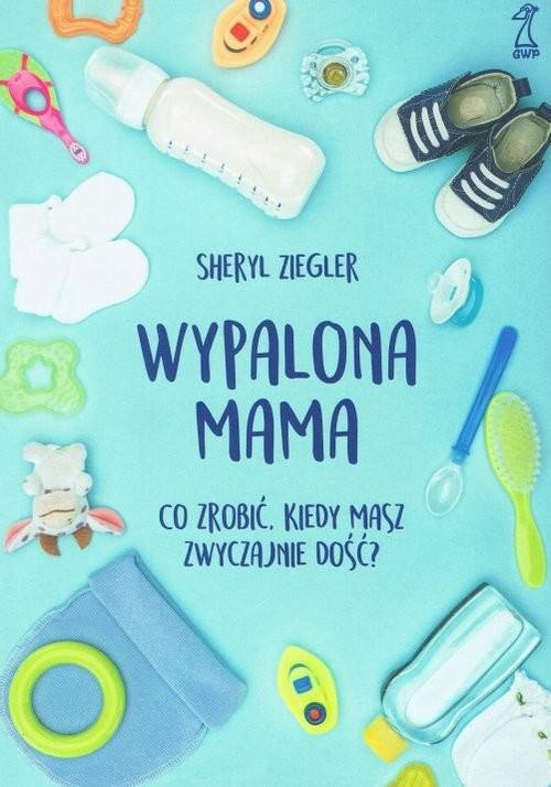 okładka Wypalona mama Co zrobić, kiedy masz zwyczajnie dość?książka |  | Ziegler Sheryl