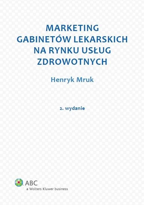 okładka Marketing gabinetów lekarskich na rynku usług zdrowotnych, Książka | Mruk Henryk