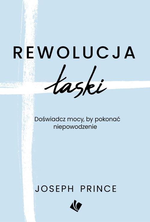okładka Rewolucja Łaski, Książka | Joseph Prince