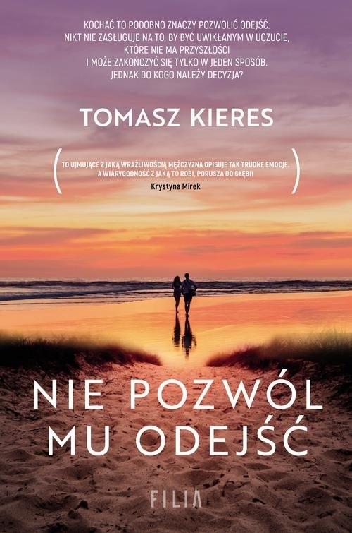 okładka Nie pozwól mu odejść, Książka | Kieres Tomasz