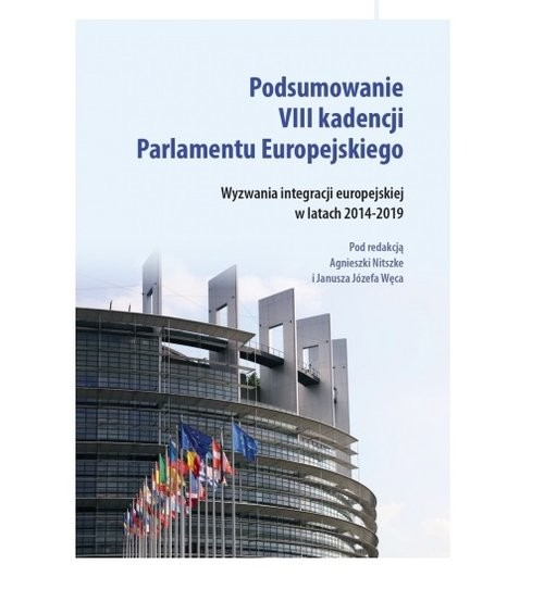 okładka Podsumowanie VIII kadencji Parlamentu Europejskiego. Wyzwania integracji europejskiej w latach 2014-2019, Książka |