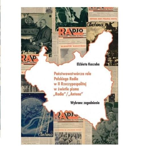 okładka Państwowotwórcza rola Polskiego Radia w II Rzeczypospolitej w świetle pisma Radio, Książka | Kaszuba Elżbieta