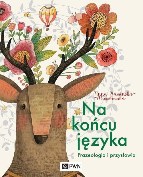 okładka Na końcu języka. Frazeologizmy i przysłowia, Książka | Kamińska-Mieszkowska Anna