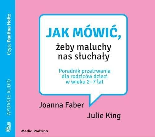 okładka Jak mówić, żeby maluchy nas słuchały MP3 Poradnik przetrwania dla rodziców dzieci w wieku 2-7 lat, Książka   Joanna Faber, Julie King